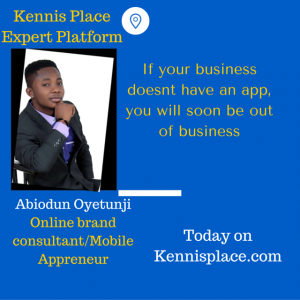 If your business doesn't have an app, you will soon be out of business-Abiodun Oyetunji,Online brand consultant/Mobile 'Appreneur'