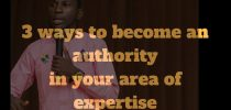 3 ways to become an authority in your area of expertise
